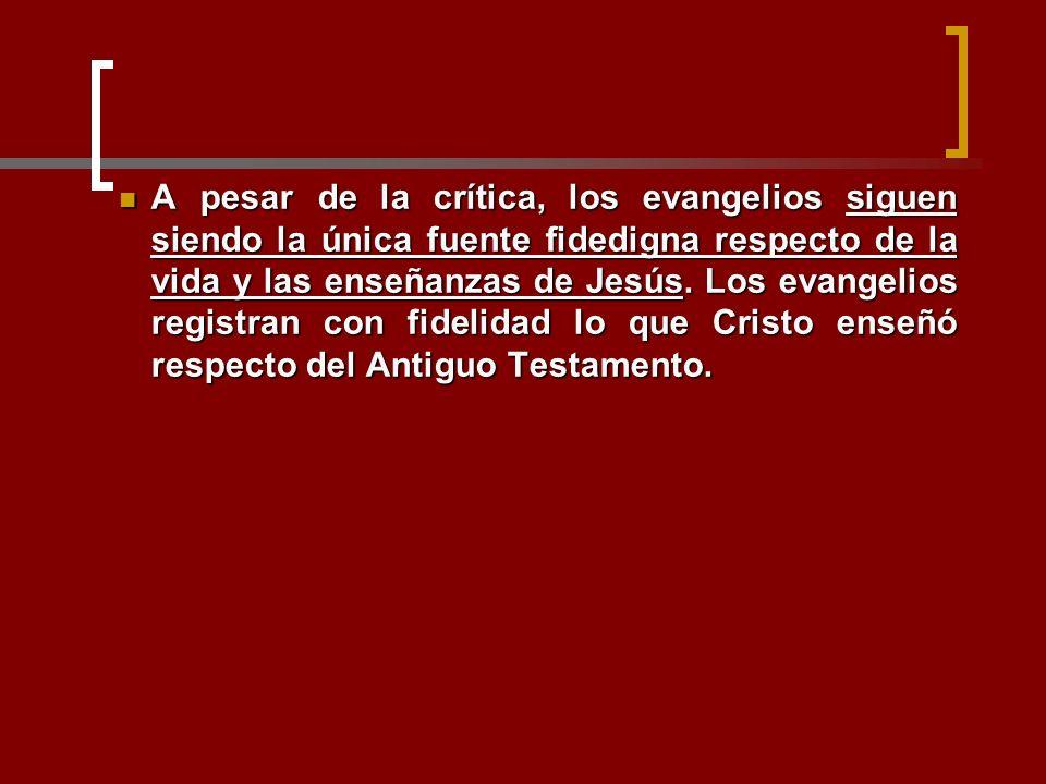 A pesar de la crítica, los evangelios siguen siendo la única fuente fidedigna respecto de la vida y las enseñanzas de Jesús.