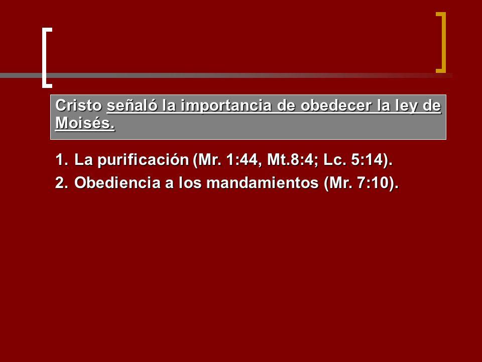 Cristo señaló la importancia de obedecer la ley de Moisés.