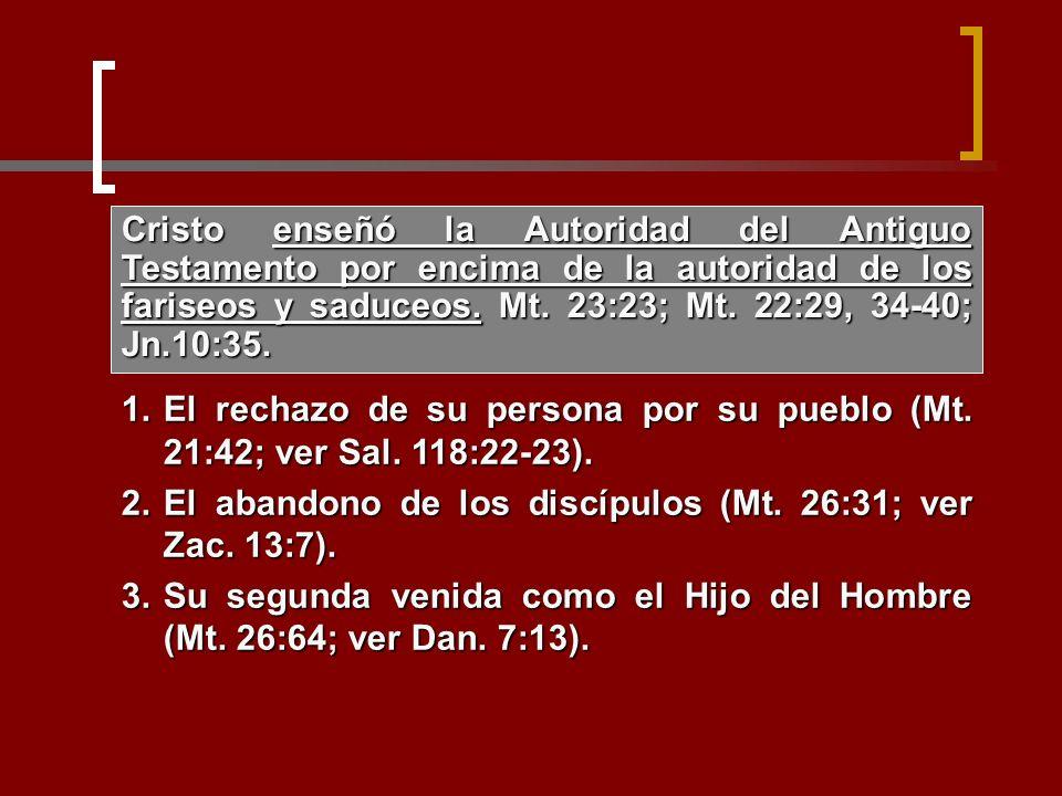 Cristo enseñó la Autoridad del Antiguo Testamento por encima de la autoridad de los fariseos y saduceos. Mt. 23:23; Mt. 22:29, 34-40; Jn.10:35.