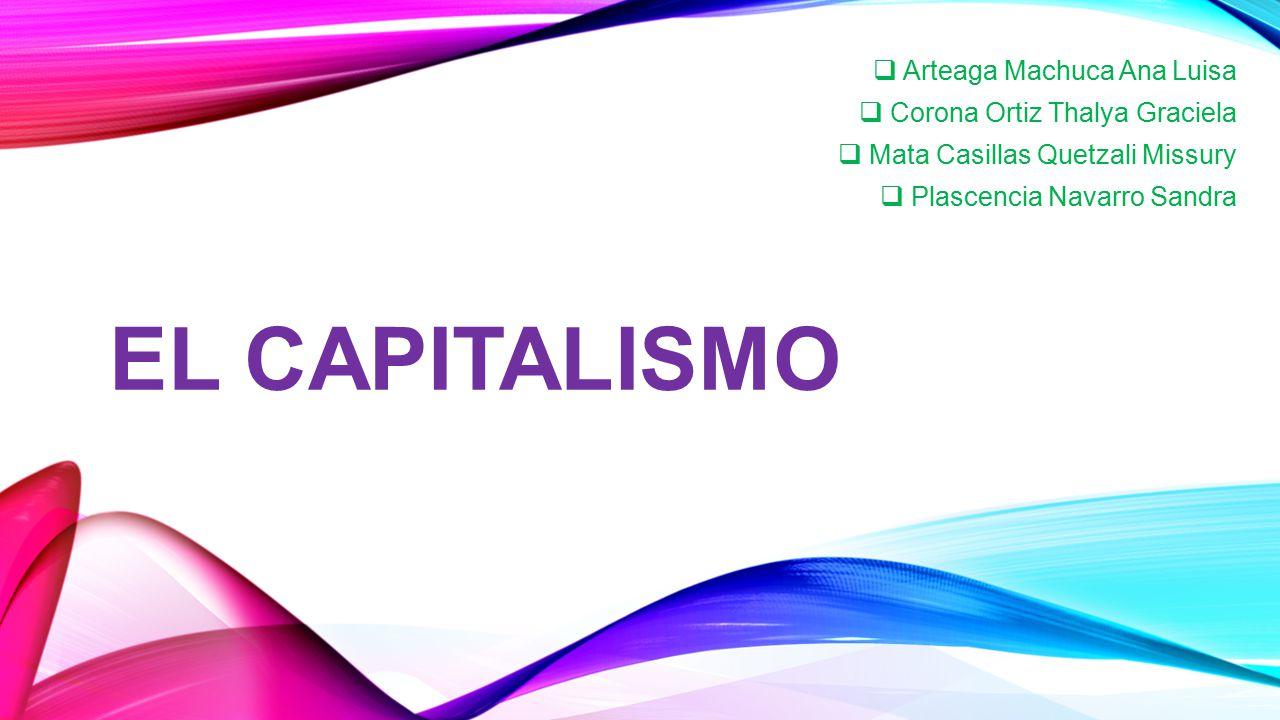 EL Capitalismo Arteaga Machuca Ana Luisa Corona Ortiz Thalya Graciela
