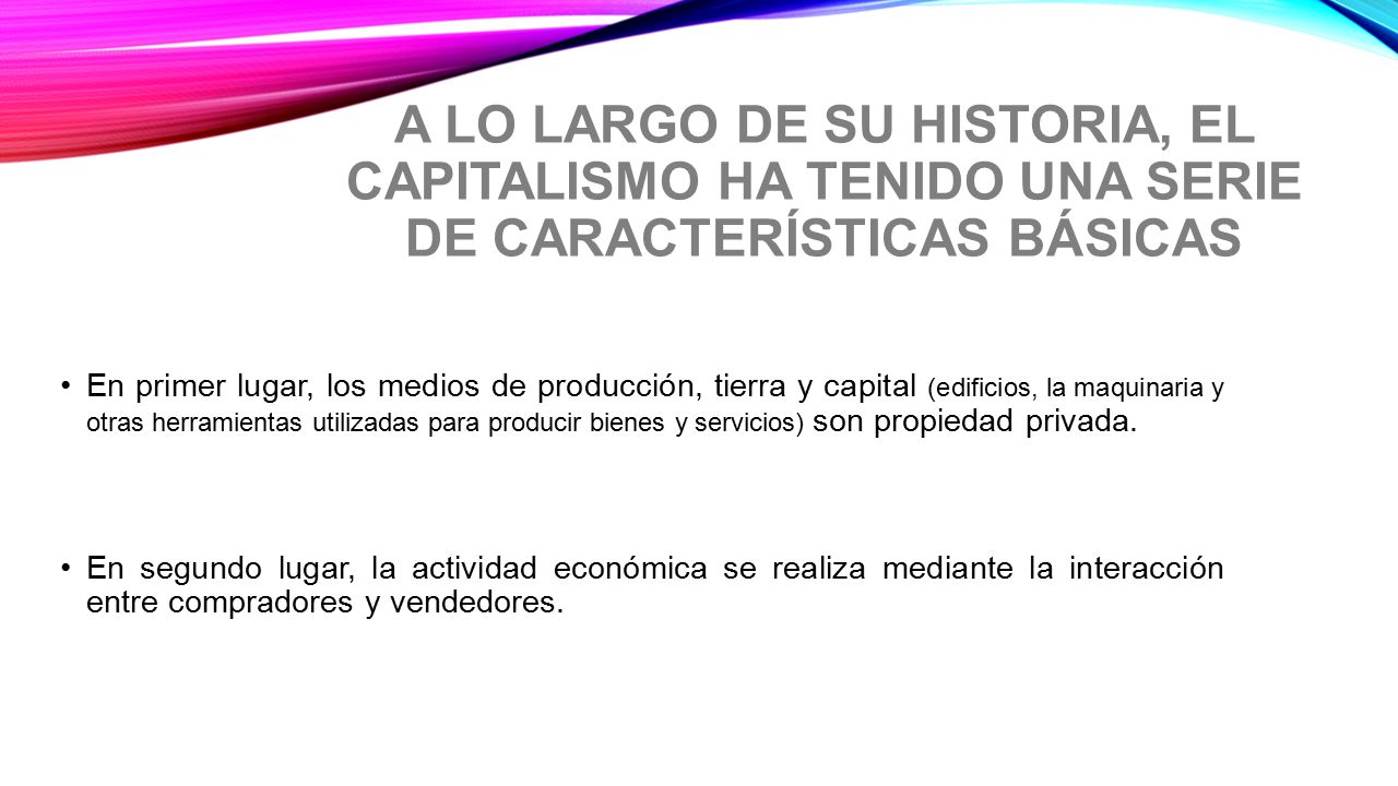 A lo largo de su historia, el capitalismo ha tenido una serie de características básicas