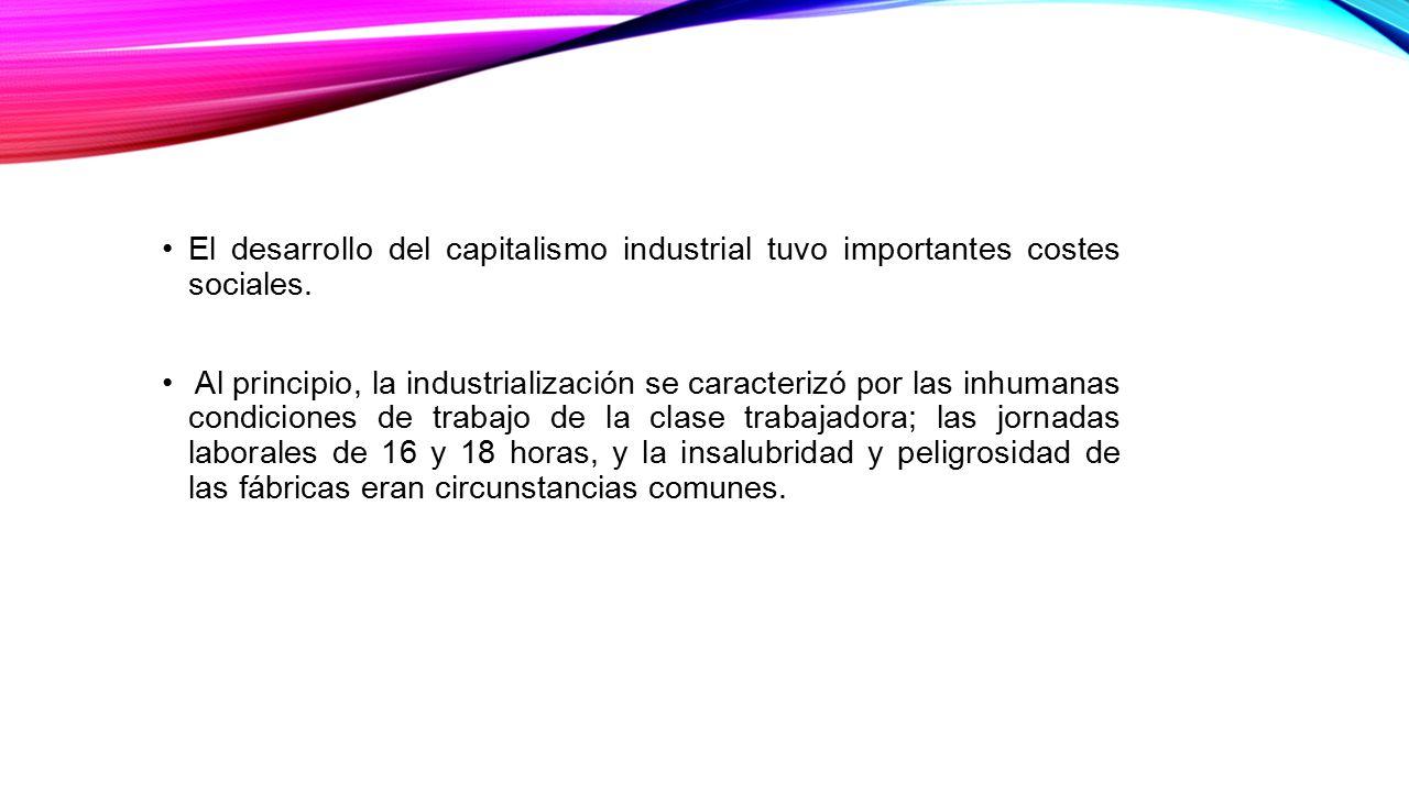 El desarrollo del capitalismo industrial tuvo importantes costes sociales.