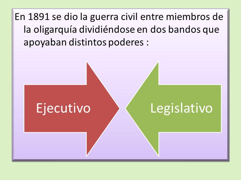 En 1891 se dio la guerra civil entre miembros de la oligarquía dividiéndose en dos bandos que apoyaban distintos poderes :