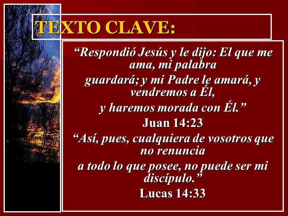 TEXTO CLAVE: Respondió Jesús y le dijo: El que me ama, mi palabra