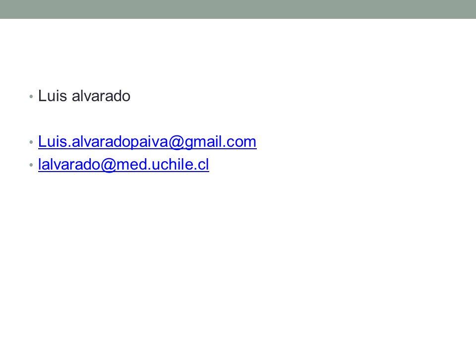 Luis alvarado Luis.alvaradopaiva@gmail.com lalvarado@med.uchile.cl