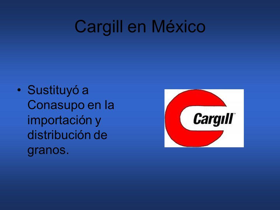 Cargill en México Sustituyó a Conasupo en la importación y distribución de granos.