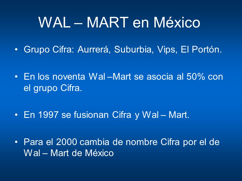 WAL – MART en México Grupo Cifra: Aurrerá, Suburbia, Vips, El Portón.
