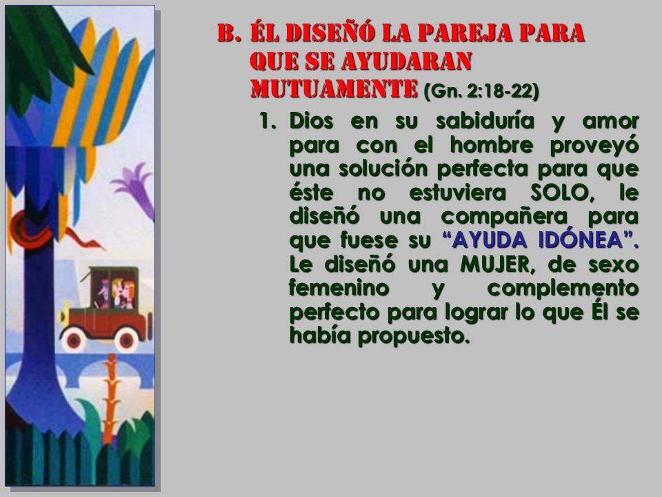ÉL DISEÑÓ LA PAREJA PARA QUE SE AYUDARAN MUTUAMENTE (Gn. 2:18-22)