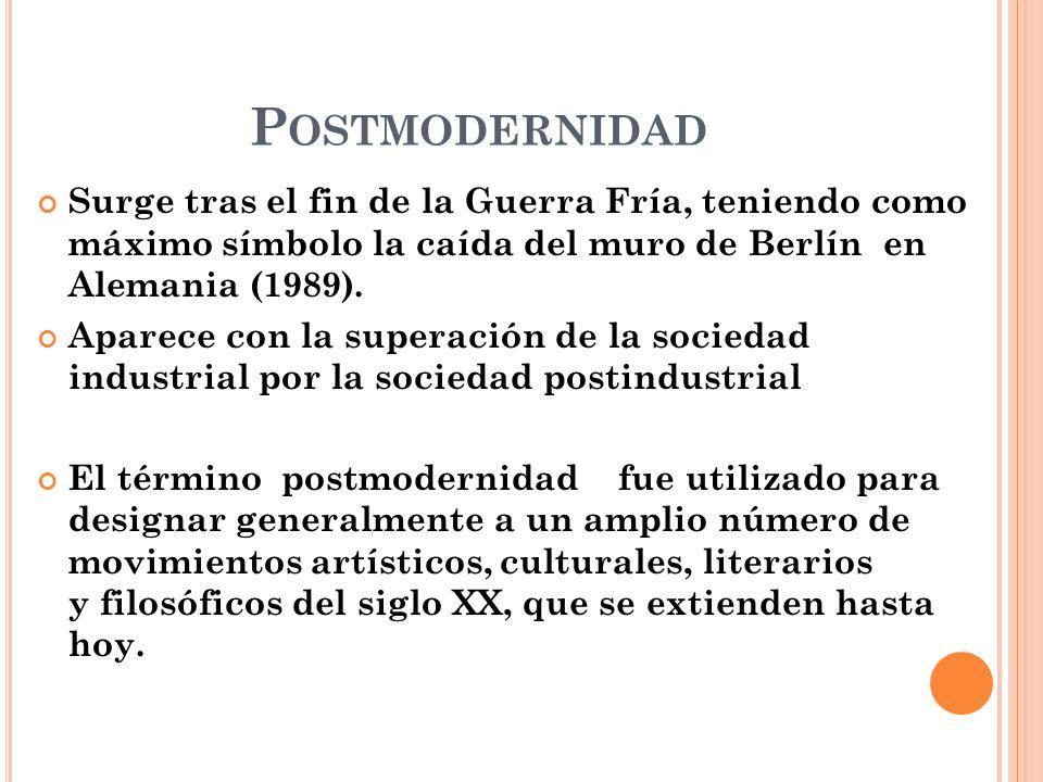 Postmodernidad Surge tras el fin de la Guerra Fría, teniendo como máximo símbolo la caída del muro de Berlín en Alemania (1989).