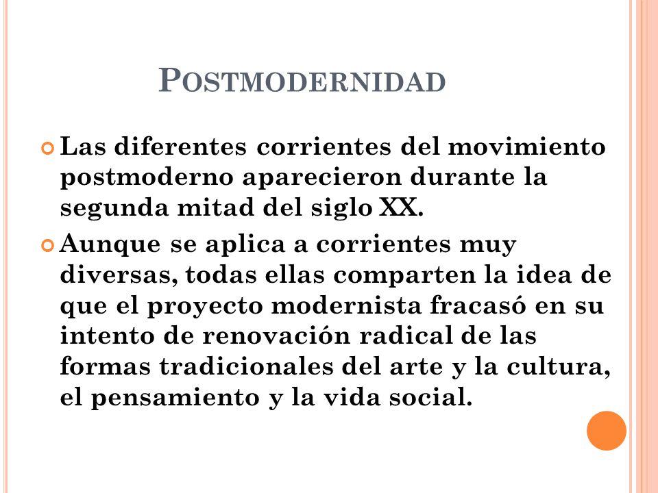 Postmodernidad Las diferentes corrientes del movimiento postmoderno aparecieron durante la segunda mitad del siglo XX.