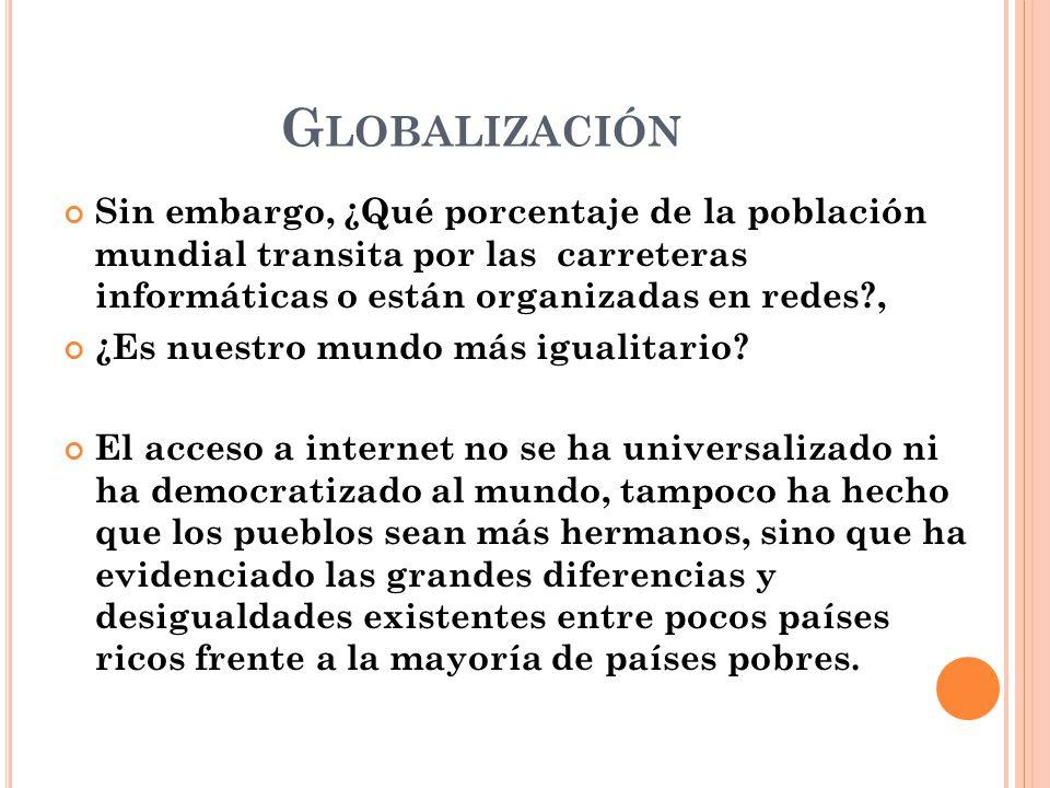 Globalización Sin embargo, ¿Qué porcentaje de la población mundial transita por las carreteras informáticas o están organizadas en redes ,