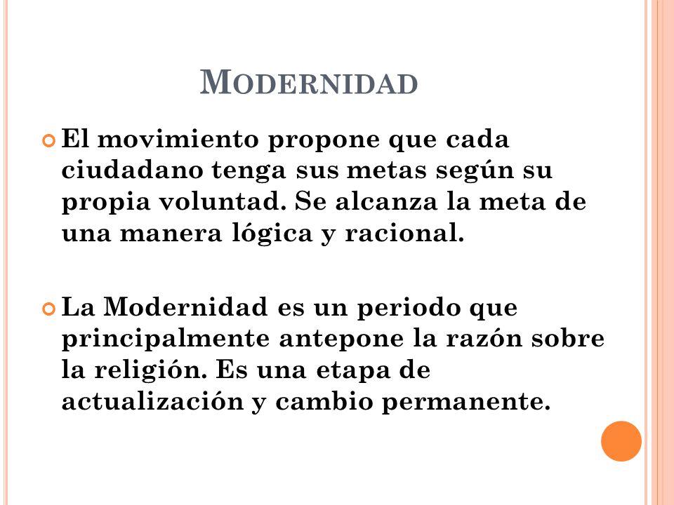Modernidad El movimiento propone que cada ciudadano tenga sus metas según su propia voluntad. Se alcanza la meta de una manera lógica y racional.