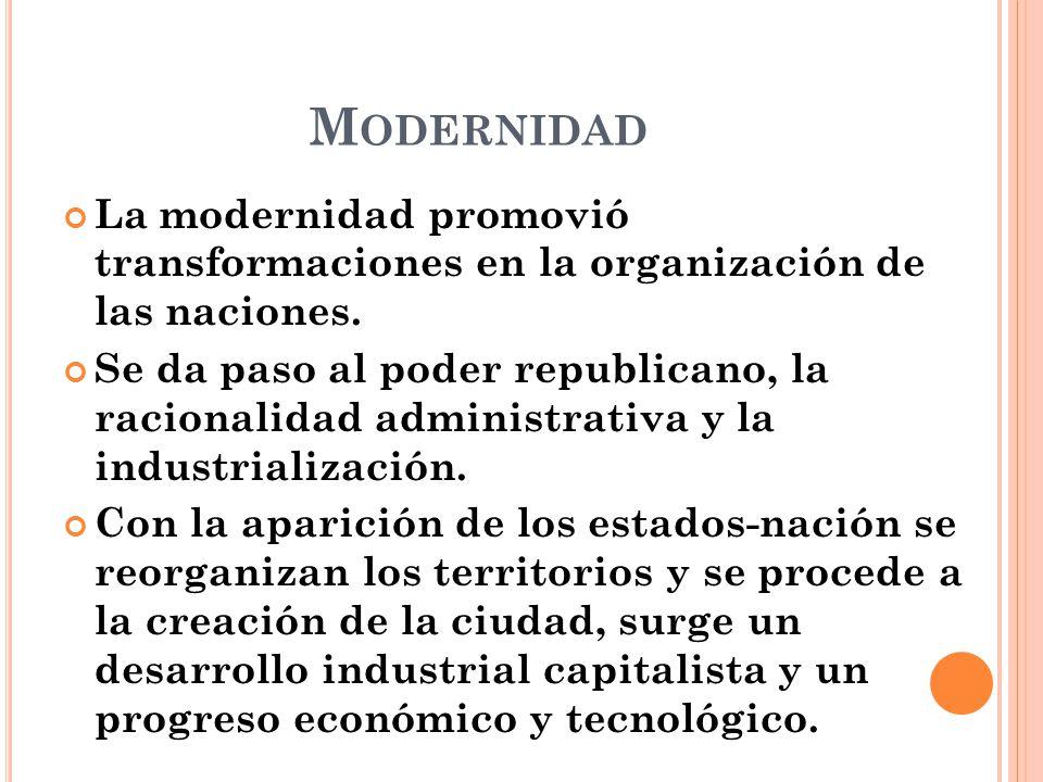 Modernidad La modernidad promovió transformaciones en la organización de las naciones.