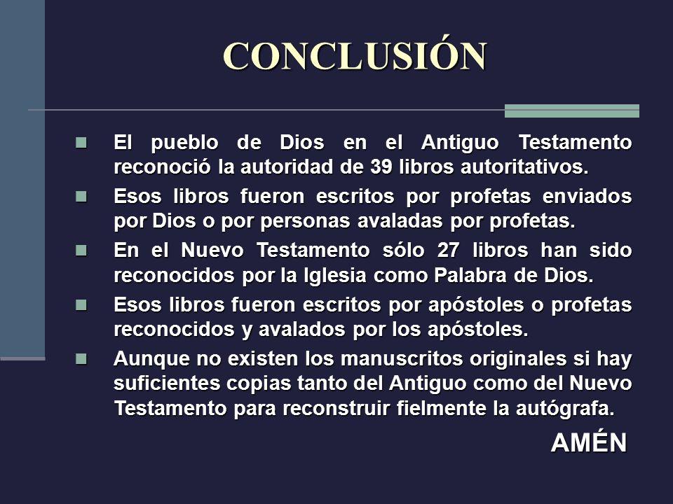 CONCLUSIÓN El pueblo de Dios en el Antiguo Testamento reconoció la autoridad de 39 libros autoritativos.