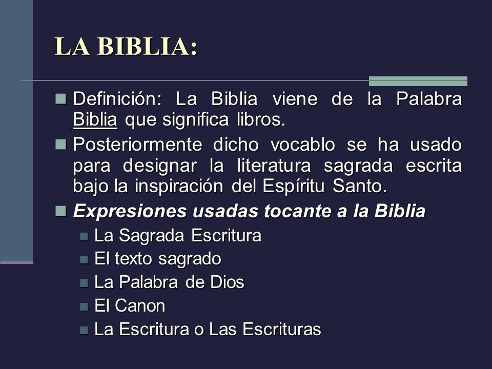 LA BIBLIA: Definición: La Biblia viene de la Palabra Biblia que significa libros.