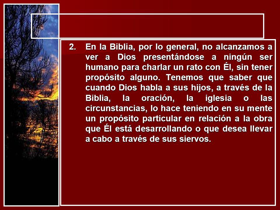En la Biblia, por lo general, no alcanzamos a ver a Dios presentándose a ningún ser humano para charlar un rato con Él, sin tener propósito alguno.