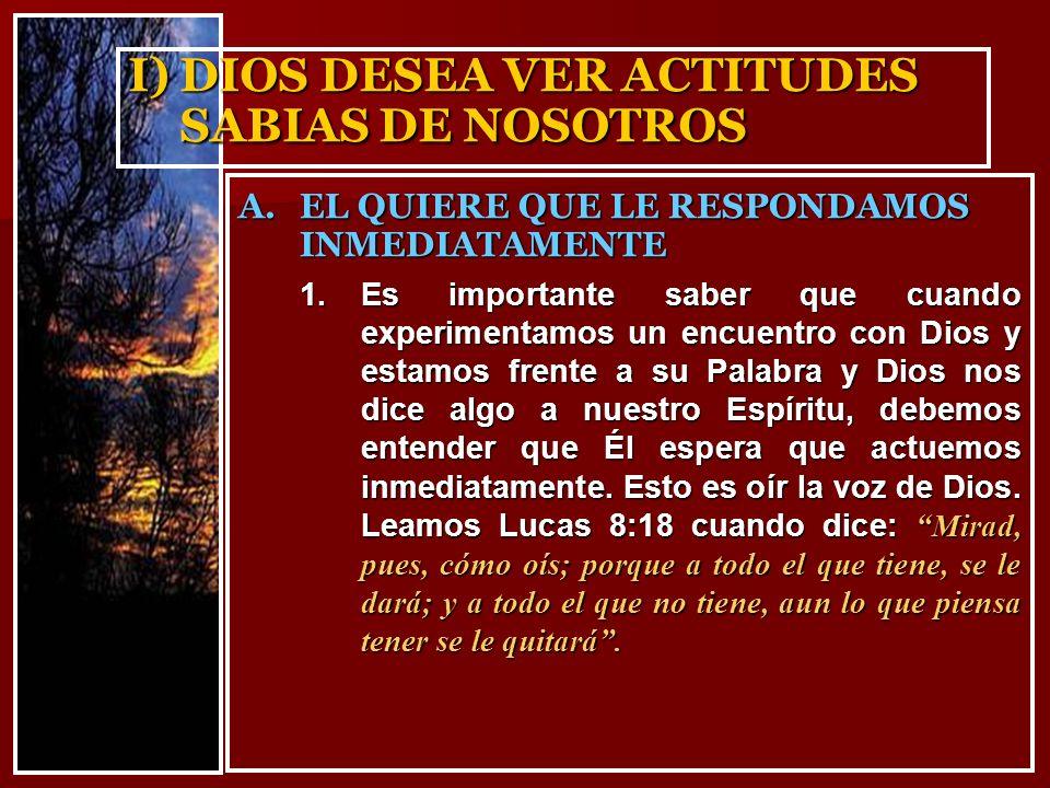 I) DIOS DESEA VER ACTITUDES SABIAS DE NOSOTROS