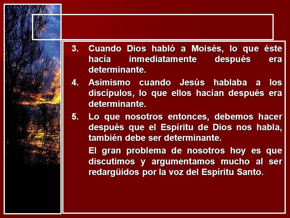Cuando Dios habló a Moisés, lo que éste hacía inmediatamente después era determinante.