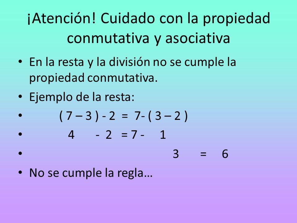 ¡Atención! Cuidado con la propiedad conmutativa y asociativa