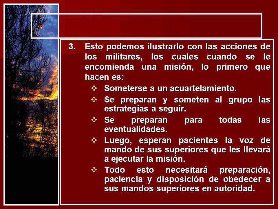 Esto podemos ilustrarlo con las acciones de los militares, los cuales cuando se le encomienda una misión, lo primero que hacen es: