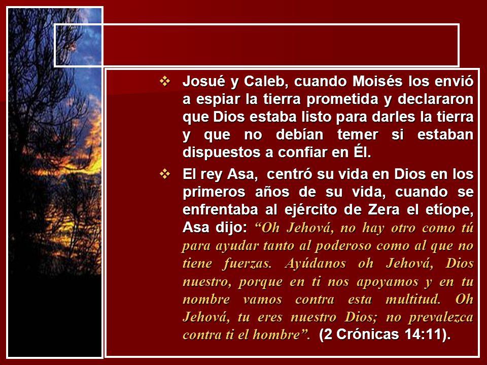 Josué y Caleb, cuando Moisés los envió a espiar la tierra prometida y declararon que Dios estaba listo para darles la tierra y que no debían temer si estaban dispuestos a confiar en Él.