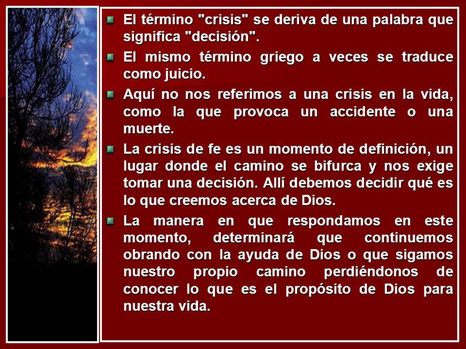 El término crisis se deriva de una palabra que significa decisión .