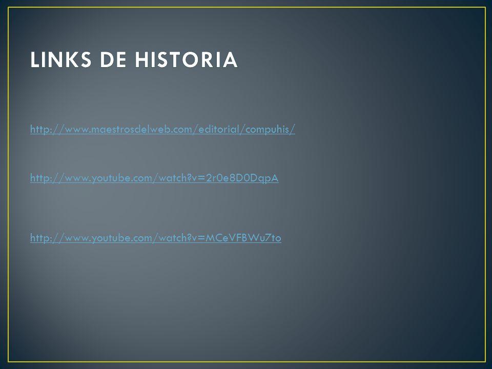 LINKS DE HISTORIA http://www.maestrosdelweb.com/editorial/compuhis/