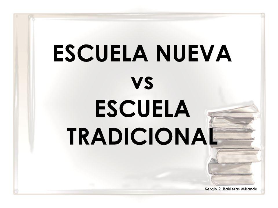 ESCUELA NUEVA vs ESCUELA TRADICIONAL Sergio R. Balderas Miranda