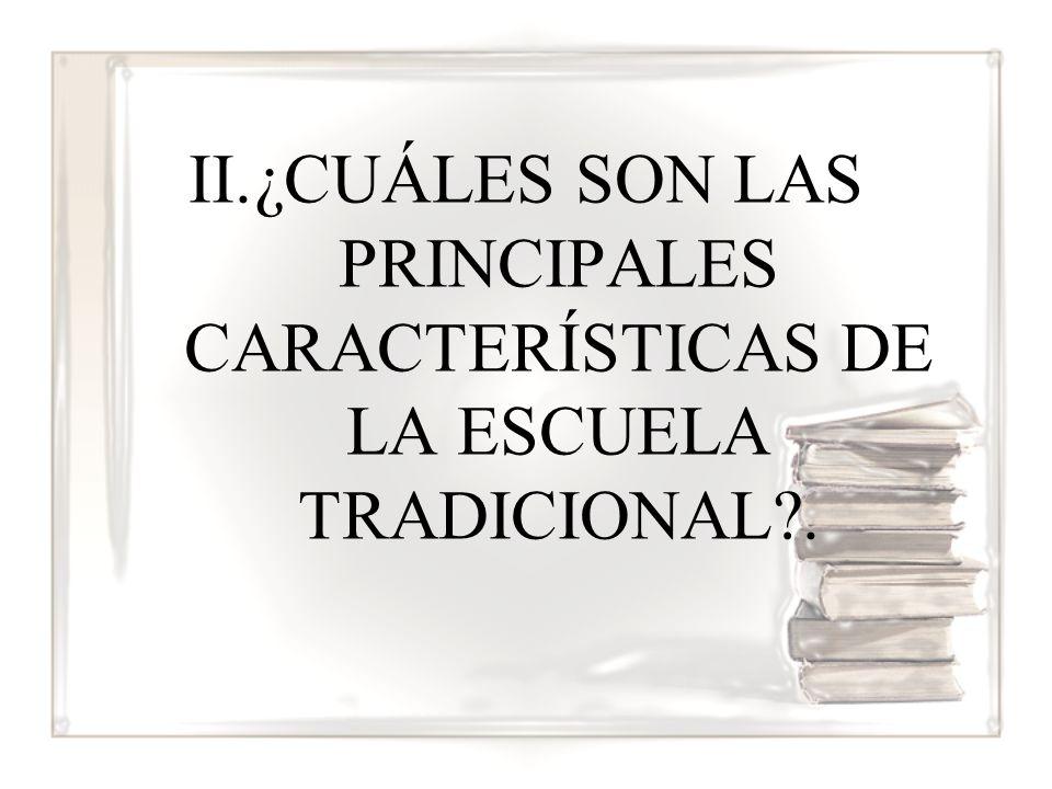 ¿CUÁLES SON LAS PRINCIPALES CARACTERÍSTICAS DE LA ESCUELA TRADICIONAL .