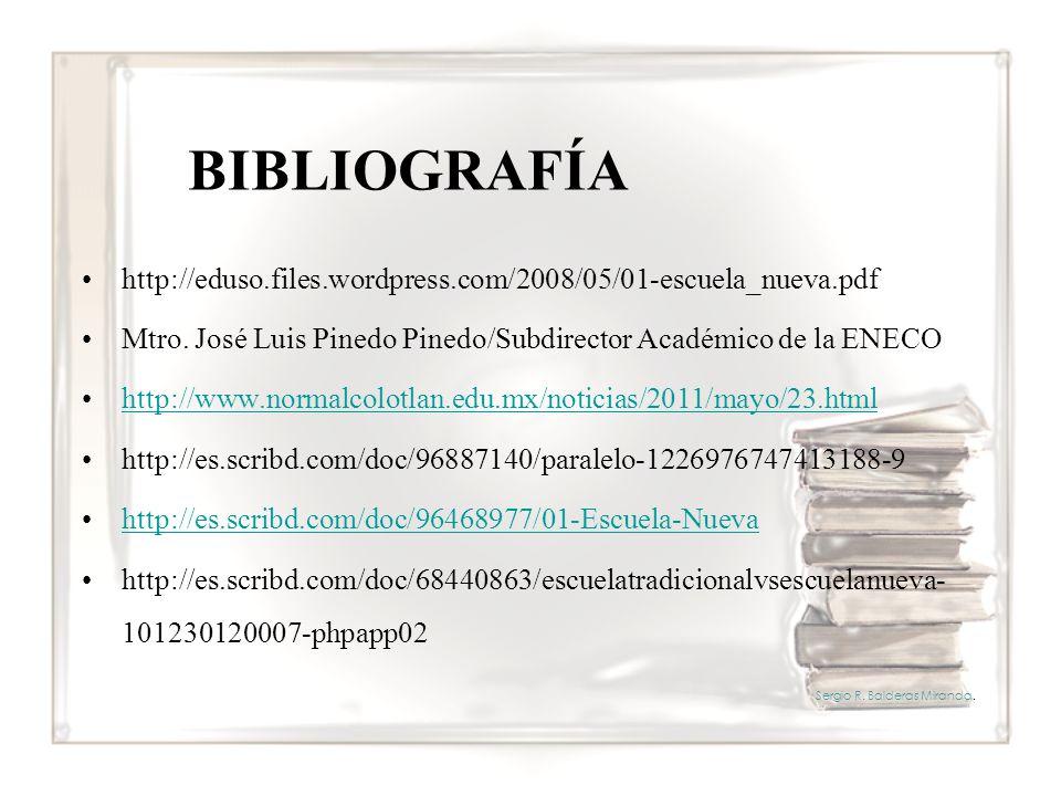 BIBLIOGRAFÍA http://eduso.files.wordpress.com/2008/05/01-escuela_nueva.pdf. Mtro. José Luis Pinedo Pinedo/Subdirector Académico de la ENECO.