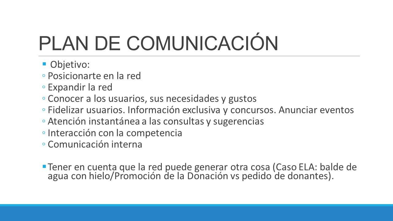 PLAN DE COMUNICACIÓN Objetivo: Posicionarte en la red Expandir la red