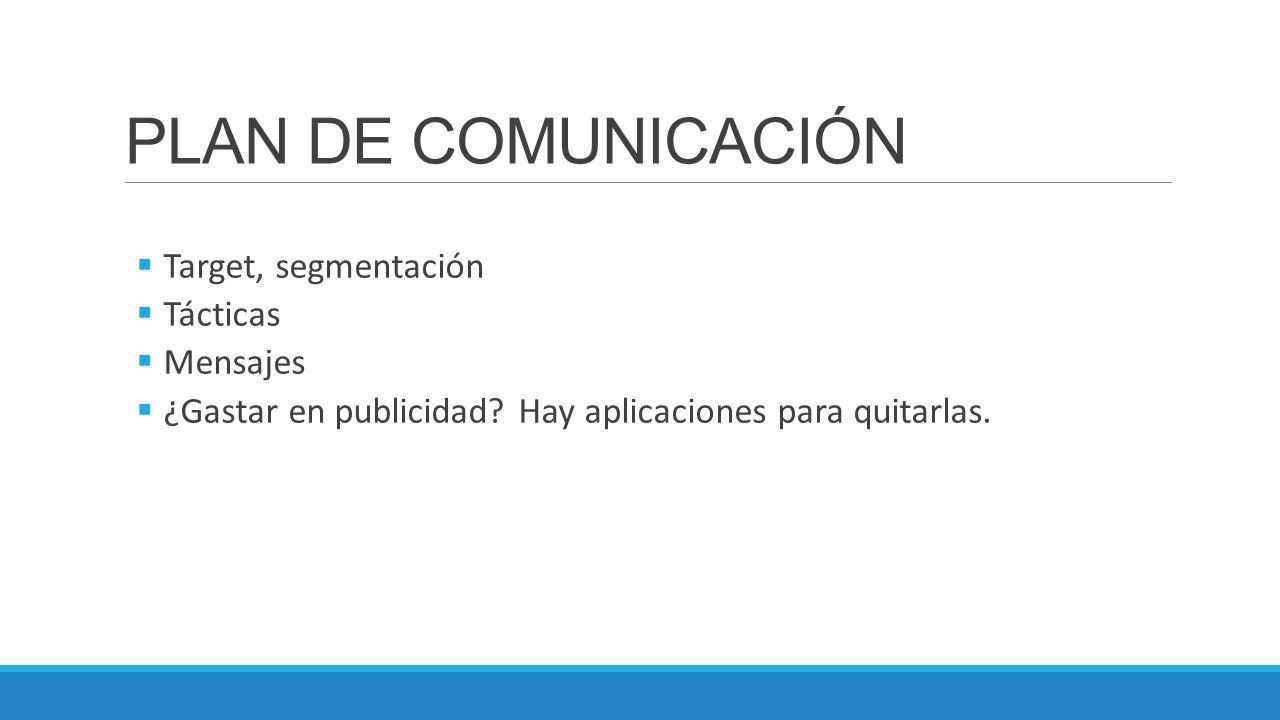 PLAN DE COMUNICACIÓN Target, segmentación Tácticas Mensajes