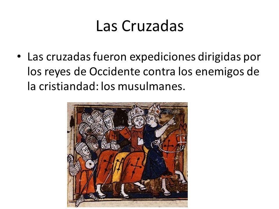 Las Cruzadas Las cruzadas fueron expediciones dirigidas por los reyes de Occidente contra los enemigos de la cristiandad: los musulmanes.