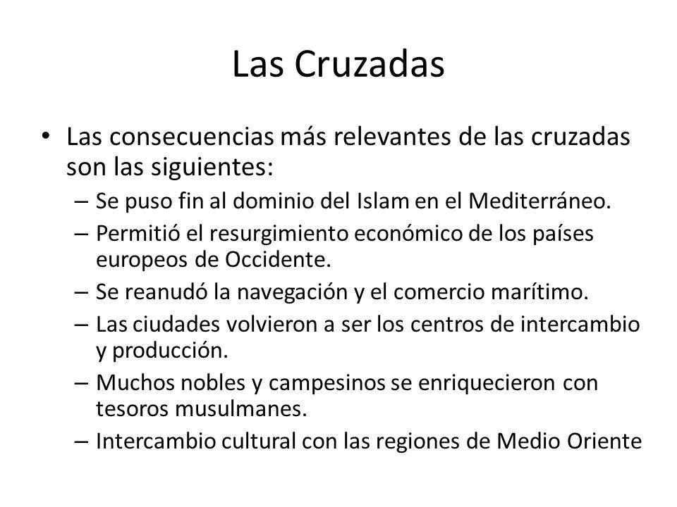 Las Cruzadas Las consecuencias más relevantes de las cruzadas son las siguientes: Se puso fin al dominio del Islam en el Mediterráneo.