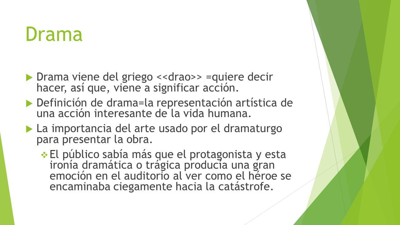 Drama Drama viene del griego <<drao>> =quiere decir hacer, así que, viene a significar acción.