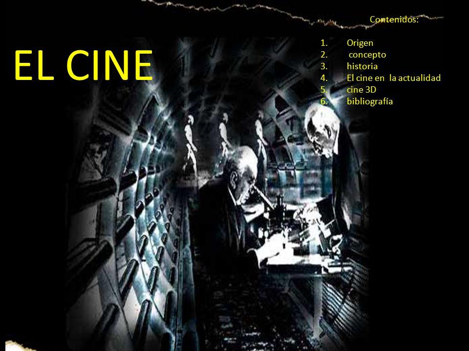 EL CINE Contenidos: Origen concepto historia El cine en la actualidad