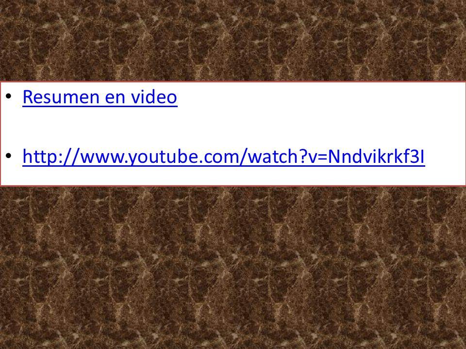 Resumen en video http://www.youtube.com/watch v=Nndvikrkf3I