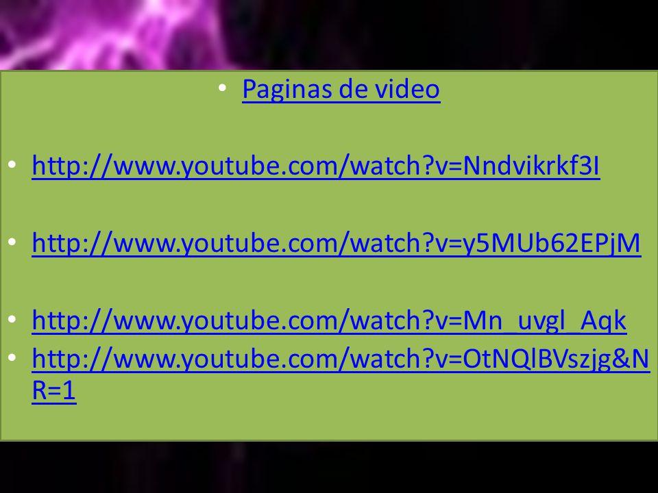 Paginas de video http://www.youtube.com/watch v=Nndvikrkf3I. http://www.youtube.com/watch v=y5MUb62EPjM.