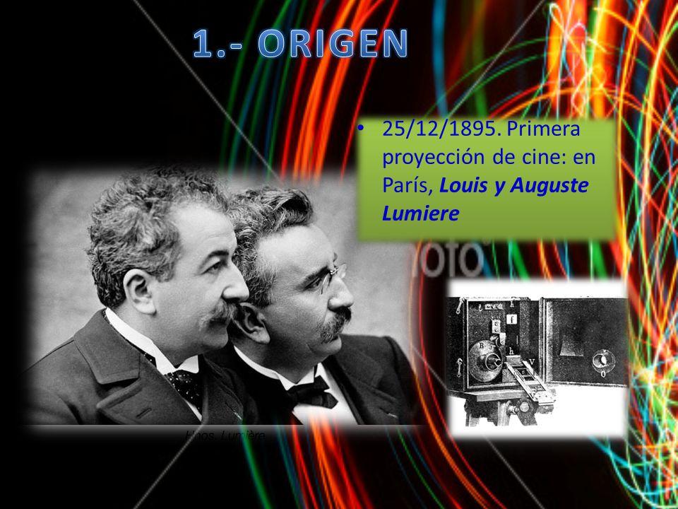 1.- ORIGEN 25/12/1895. Primera proyección de cine: en París, Louis y Auguste Lumiere