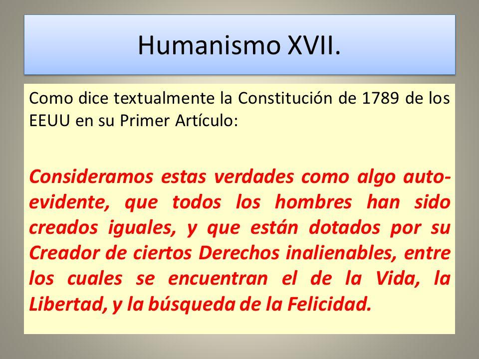 Humanismo XVII. Como dice textualmente la Constitución de 1789 de los EEUU en su Primer Artículo: