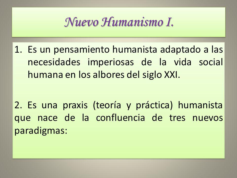 Nuevo Humanismo I. Es un pensamiento humanista adaptado a las necesidades imperiosas de la vida social humana en los albores del siglo XXI.