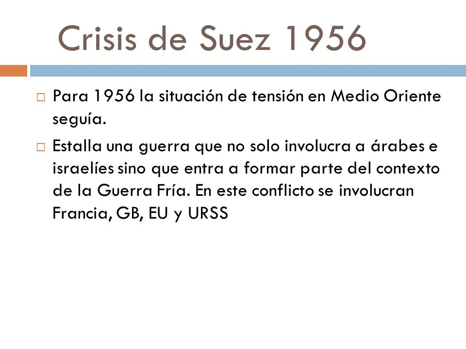 Crisis de Suez 1956 Para 1956 la situación de tensión en Medio Oriente seguía.