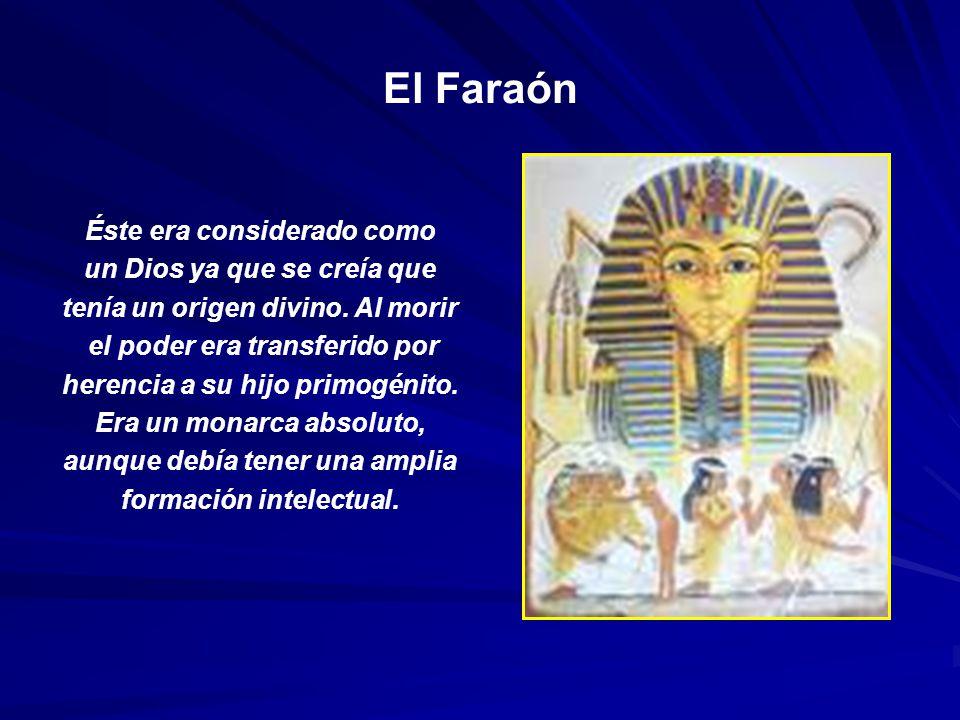 El Faraón Éste era considerado como un Dios ya que se creía que