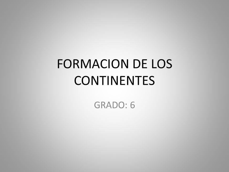 FORMACION DE LOS CONTINENTES