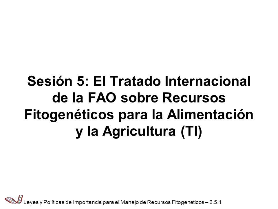 Sesión 5: El Tratado Internacional de la FAO sobre Recursos Fitogenéticos para la Alimentación y la Agricultura (TI)