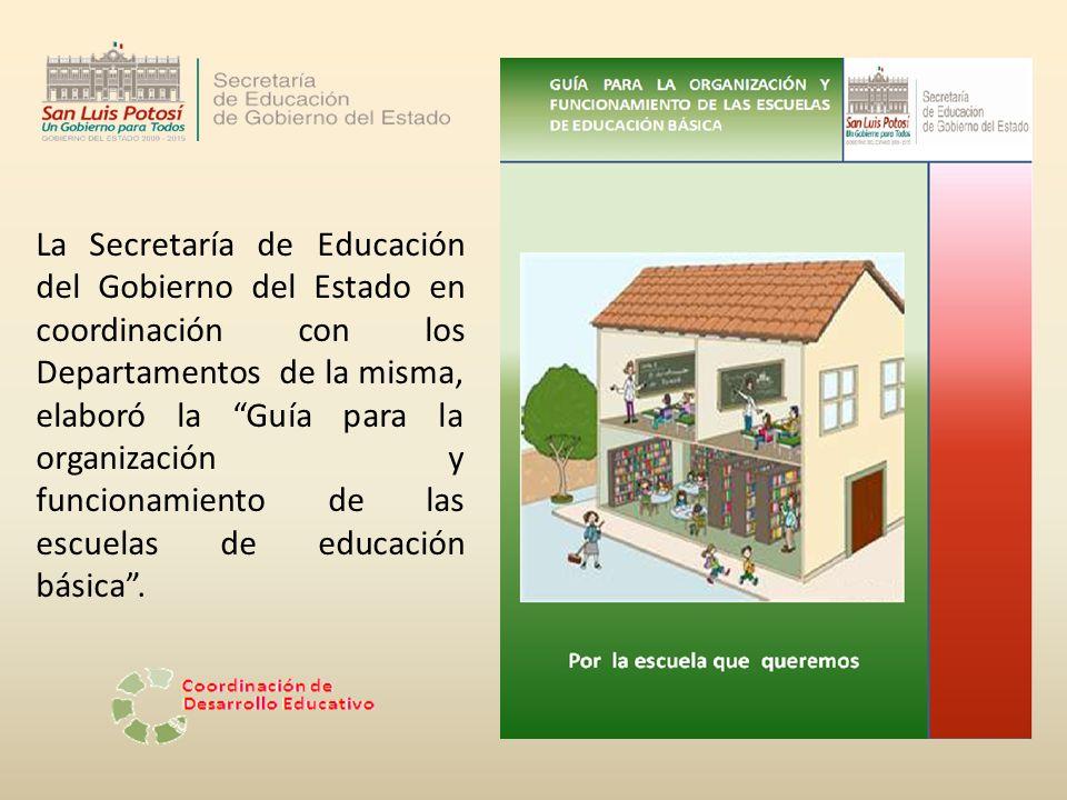 La Secretaría de Educación del Gobierno del Estado en coordinación con los Departamentos de la misma, elaboró la Guía para la organización y funcionamiento de las escuelas de educación básica .