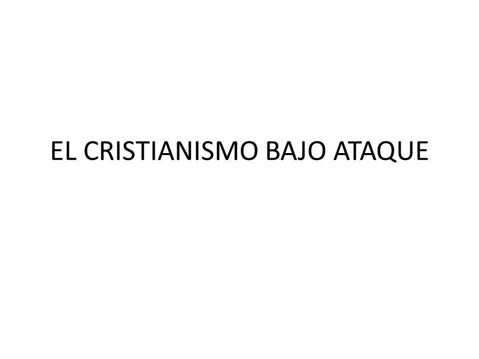 EL CRISTIANISMO BAJO ATAQUE