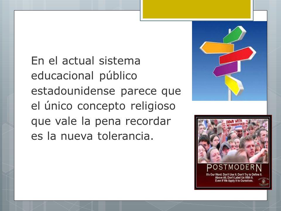 En el actual sistema educacional público estadounidense parece que el único concepto religioso que vale la pena recordar es la nueva tolerancia.