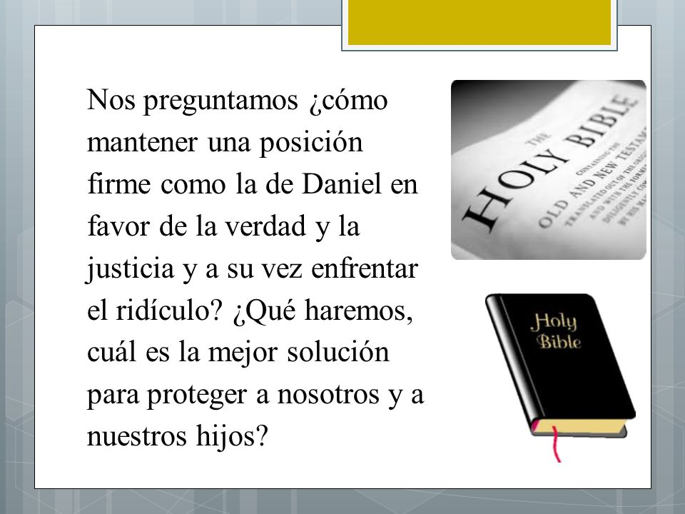 Nos preguntamos ¿cómo mantener una posición firme como la de Daniel en favor de la verdad y la justicia y a su vez enfrentar el ridículo.