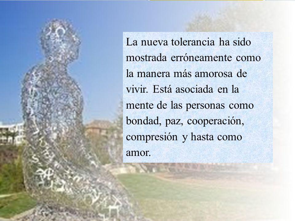 La nueva tolerancia ha sido mostrada erróneamente como la manera más amorosa de vivir.